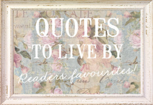 quotes to live by in the comments. I have now turned these quotes ...