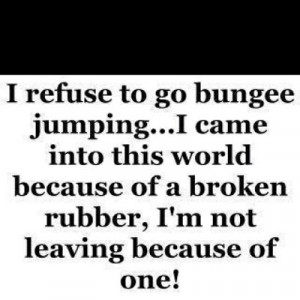 refuse to go bungee jumping...