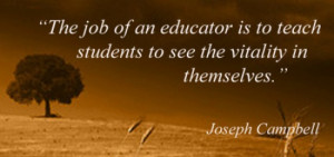 "... students to see the vitality in themselves."" — Joseph Campbell"