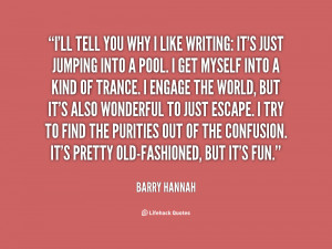 quote-Barry-Hannah-ill-tell-you-why-i-like-writing-130658_2.png