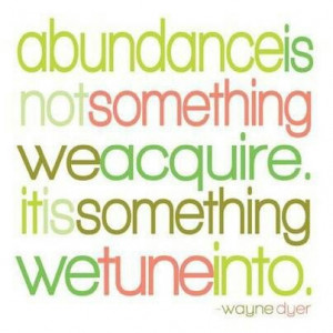 Abundance is not something we acquire it is something we tune into.