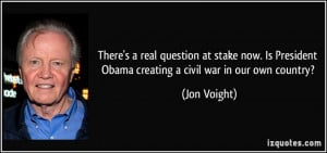 ... President Obama creating a civil war in our own country? - Jon Voight