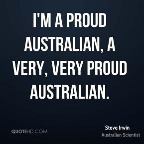 Steve Irwin I 39 m a proud Australian a very very proud Australian