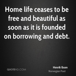 Home life ceases to be free and beautiful as soon as it is founded on ...