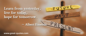 Learn From Yesterday Live For Today Hope For Tomorrow - Life Quote