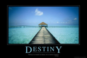 Destiny is no matter of chance. It is a matter of choice.