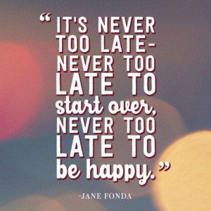 ... -too-late-to-be-happy-jane-fonda-daily-quotes-sayings-pictures.jpg