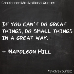 ... great things, do small things in a great way. - Napoleon Hill #Quotes