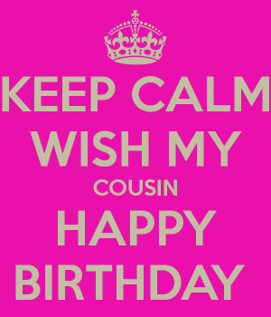 ... my cousin happy birthday for my cousin happy birthday to my cousin