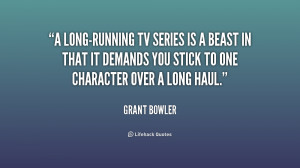 quote-Grant-Bowler-a-long-running-tv-series-is-a-beast-225336.png