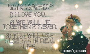 ... We will be together forever. 3) You will use algebra in real life