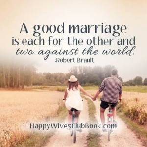 "TEXT: ""A good marriage is each for the other and two against the ..."