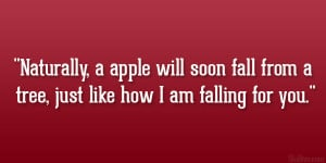 ... will soon fall from a tree, just like how I am falling for you
