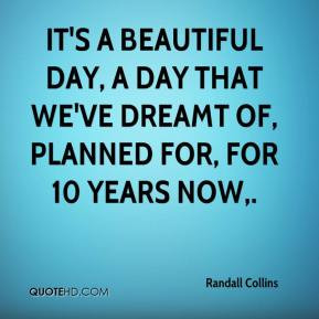 randall-collins-quote-its-a-beautiful-day-a-day-that-weve-dreamt-of-pl ...