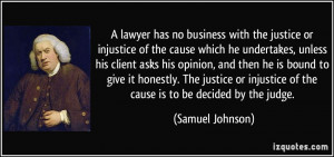 lawyer has no business with the justice or injustice of the cause ...