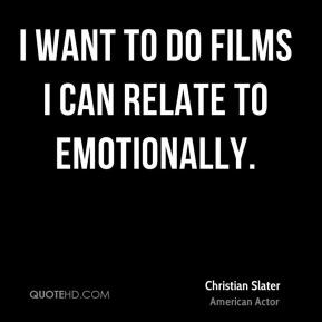 christian slater christian slater i want to do films i can relate to