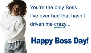 ... Boss I've Ever Had That Hasn't Driven Me Crazy, Happy Boss Day
