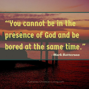 """... will of God and be bored at the same time."""" – Mark Batterson quote"""