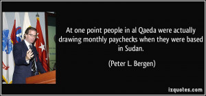 At one point people in al Qaeda were actually drawing monthly ...