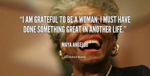 quote-Maya-Angelou-i-am-grateful-to-be-a-woman-253406.png