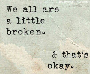 We all are a little broken, that's okay