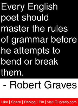 ... he attempts to bend or break them. - Robert Graves #quotes #quotations