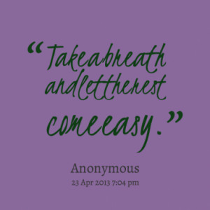 take a breath and let the rest come easy quotes from ivy neal ...