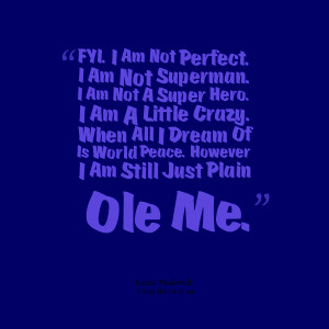 Quotes Picture: fyi i am not perfect i am not superman i am not a ...