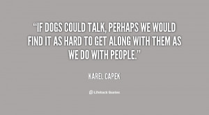 quote-Karel-Capek-if-dogs-could-talk-perhaps-we-would-10178.png