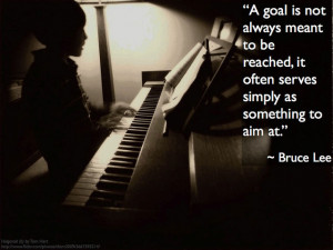 """... , it often serves simply as something to aim at."""" – Bruce Lee"""