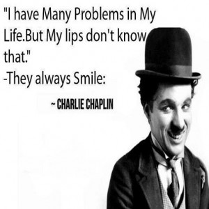 ... my lips don't know that. They always smile. ~ Charlie Chaplin Quote