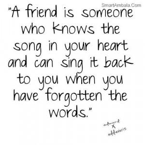 friend is someone who knows the song in your heart and can sing it ...