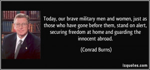 Today, our brave military men and women, just as those who have gone ...