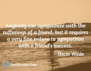 ... friend, but it requires a very fine nature to sympathise with a friend