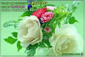 ... My Blessings Not My Troubles,Have A Wonderful Day ~ Good Day Quote