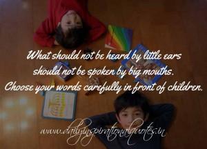 What should not be heard by little ears should not be spoken by big ...