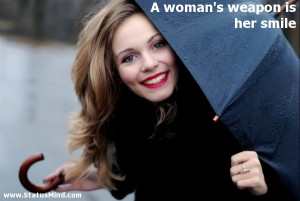 woman's weapon is her smile - Smile Quotes - StatusMind.com