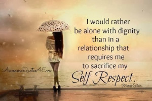 would rather be alone with dignity than in a relationship that ...