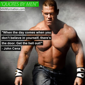 """... in yourself, there's the door. Get the hell out!"""" – John Cena"""