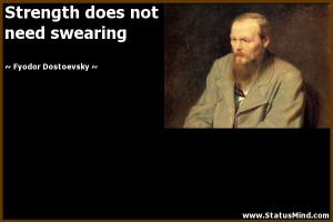 ... does not need swearing - Fyodor Dostoevsky Quotes - StatusMind.com