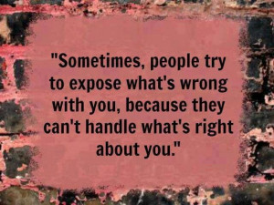 Sometimes People Try To Expose What's Wrong With You...