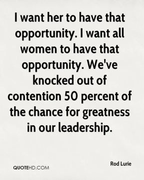 Rod Lurie - I want her to have that opportunity. I want all women to ...
