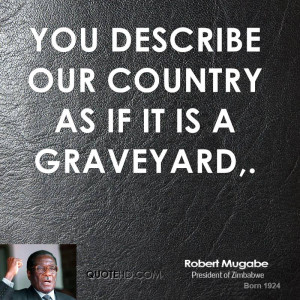 You describe our country as if it is a graveyard,.