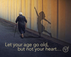 Let your age go old, but not your heart