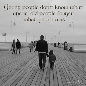 Young People Don't Know What Age Is, Old People Forget What Youth ...