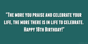 praise and celebrate your life, the more there is in life to celebrate ...