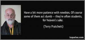 ... dumb -- they're often students, for heaven's sake. - Terry Pratchett