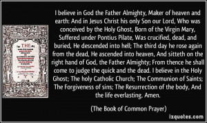 in God the Father Almighty, Maker of heaven and earth: And in Jesus ...