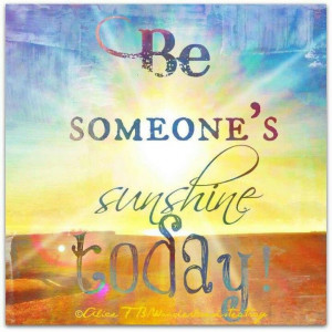 ... , Beautiful Words, Someone Sunshine, Favorite Quotes, Sunshine Today