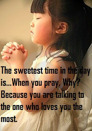 The sweetest time in the day is when you pray. Why? Because you are ...